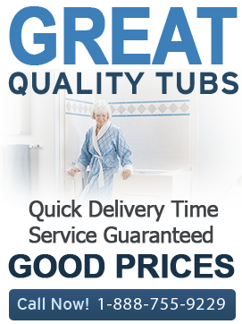 Best Quality Tubs, Quick Delivery, Good Prices, Service Guaranteed - Call Now! 1-888-755-9299